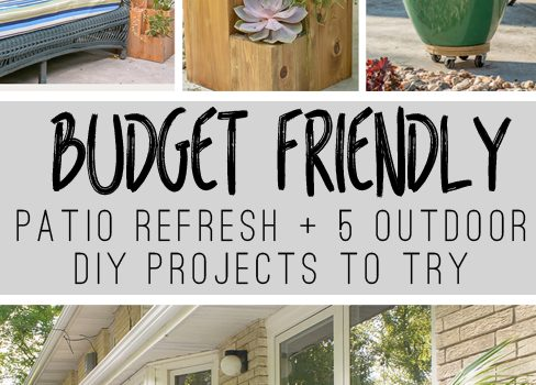 Budget-Friendly Patio Refresh + 5 Outdoor projects for you to try!