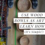 Use wood bowls as art